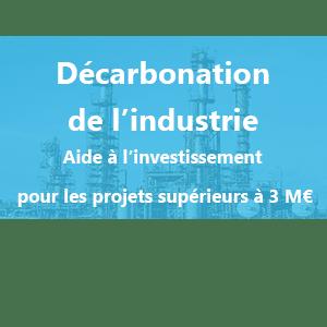 DÉCARBONATION : AIDE À L'INVESTISSEMENT POUR LES PROJETS DE PLUS DE 3 MILLIONS D'EUROS